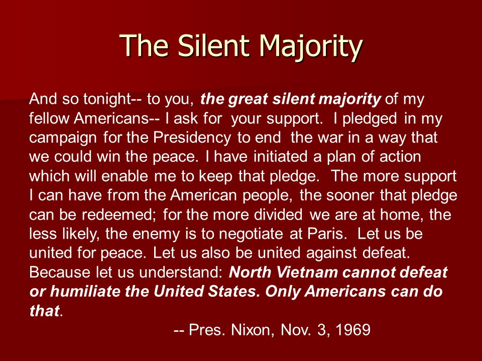 The Silent Majority And so tonight-- to you, the great silent majority of my fellow Americans-- I ask for your support.