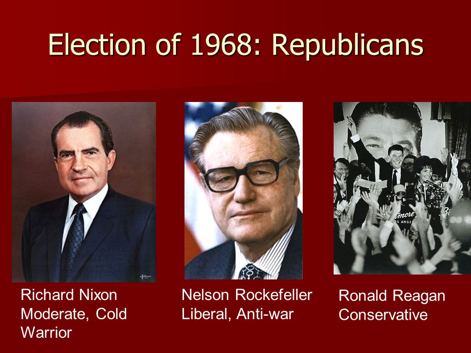 Election of 1968: Republicans Nelson Rockefeller Liberal, Anti-war Richard Nixon Moderate, Cold Warrior Ronald Reagan Conservative