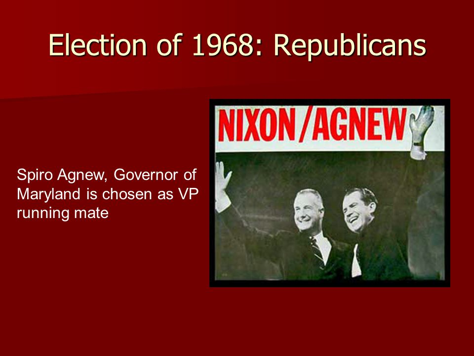 Election of 1968: Republicans Spiro Agnew, Governor of Maryland is chosen as VP running mate