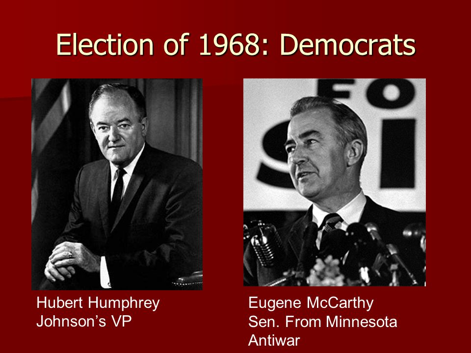 Election of 1968: Democrats Hubert Humphrey Johnson's VP Eugene McCarthy Sen. From Minnesota Antiwar