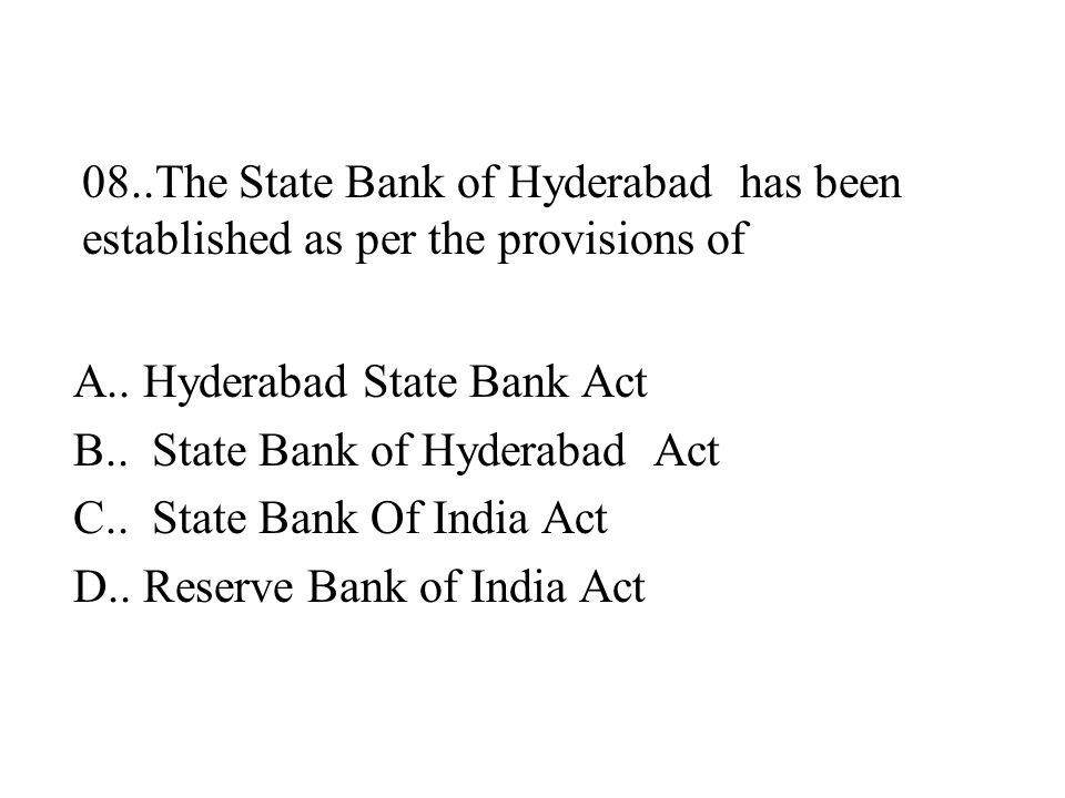 08..The State Bank of Hyderabad has been established as per the provisions of A..