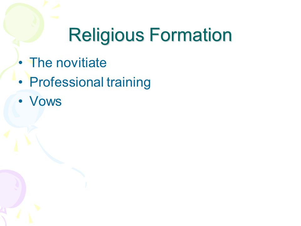 Religious Formation The novitiate Professional training Vows