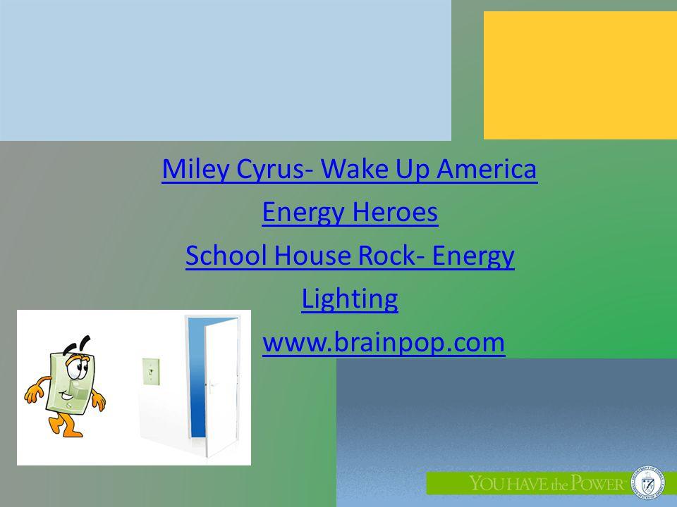 Miley Cyrus- Wake Up America Energy Heroes School House Rock- Energy Lighting www.brainpop.com