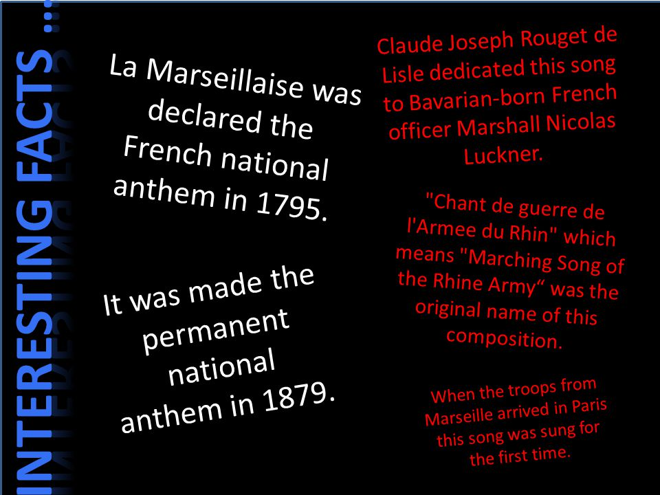 La Marseillaise was declared the French national anthem in 1795. It was made the permanent national anthem in 1879. Claude Joseph Rouget de Lisle dedi