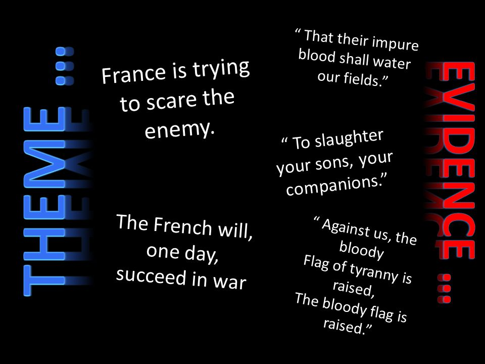 """France is trying to scare the enemy. The French will, one day, succeed in war """" That their impure blood shall water our fields."""" """" To slaughter your s"""