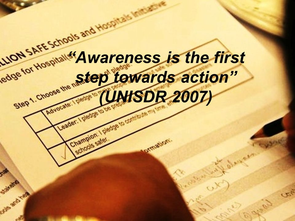 """Awareness is the first step towards action"" (UNISDR 2007)"
