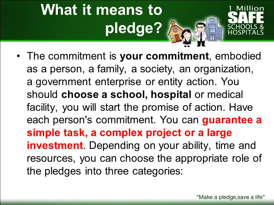 What it means to pledge? The commitment is your commitment, embodied as a person, a family, a society, an organization, a government enterprise or ent