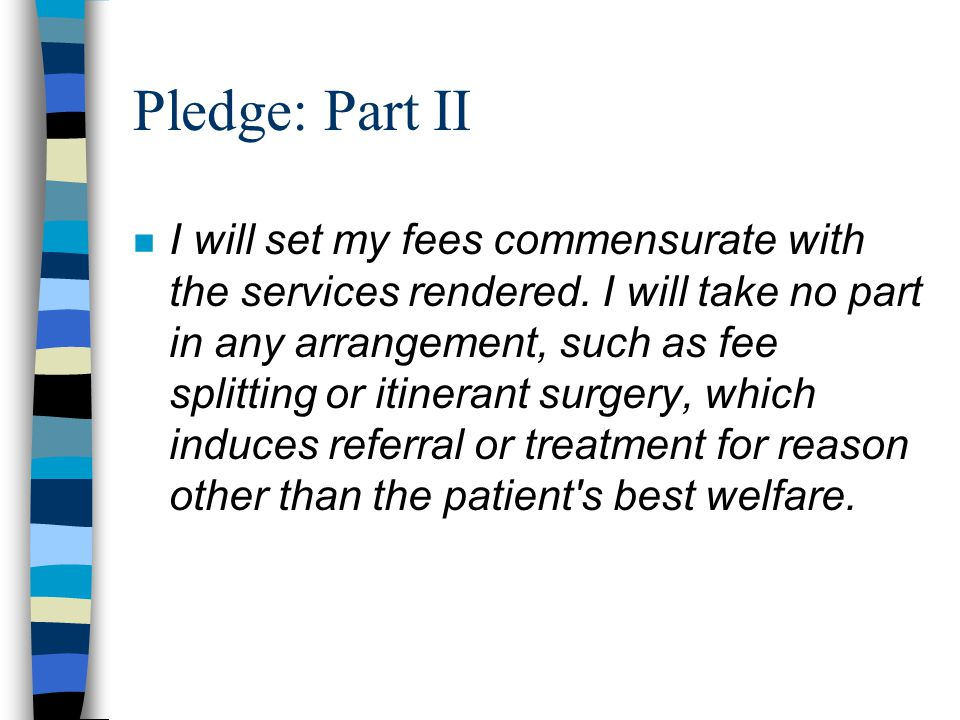 Pledge: Part II n I will set my fees commensurate with the services rendered.