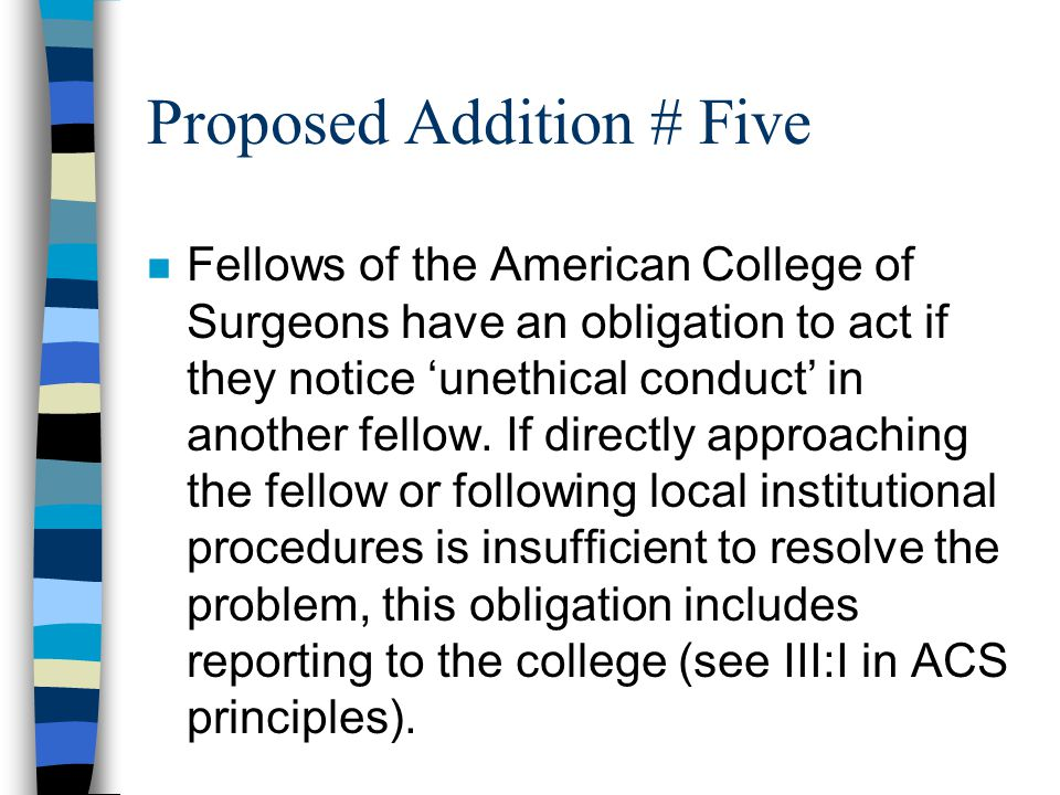 Proposed Addition # Five n Fellows of the American College of Surgeons have an obligation to act if they notice 'unethical conduct' in another fellow.