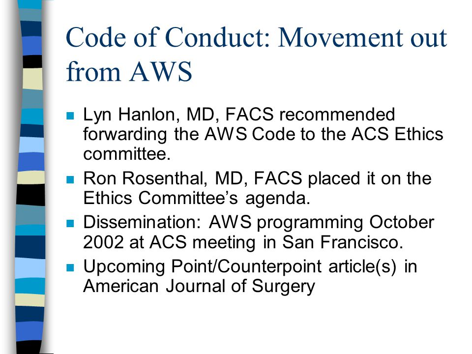 Code of Conduct: Movement out from AWS n Lyn Hanlon, MD, FACS recommended forwarding the AWS Code to the ACS Ethics committee.