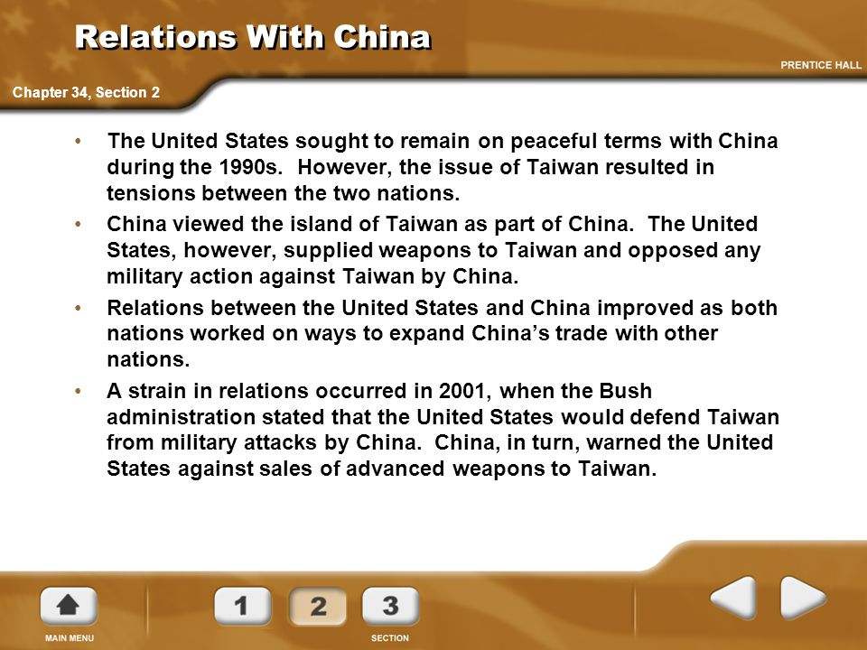 Relations With China The United States sought to remain on peaceful terms with China during the 1990s. However, the issue of Taiwan resulted in tensio