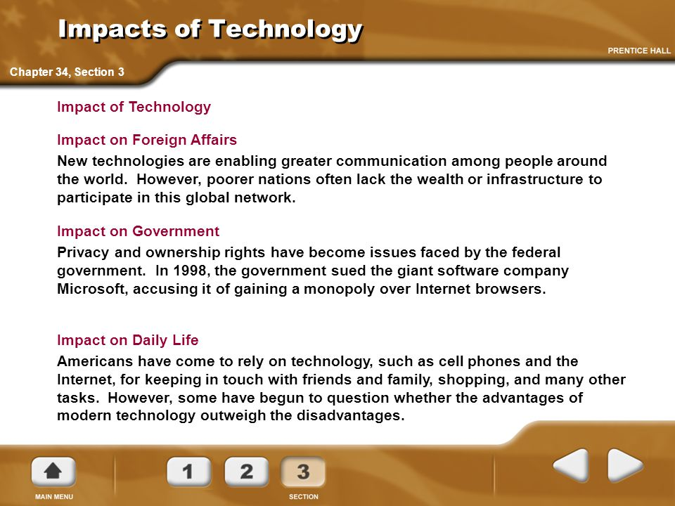 Impacts of Technology Impact on Daily Life Americans have come to rely on technology, such as cell phones and the Internet, for keeping in touch with