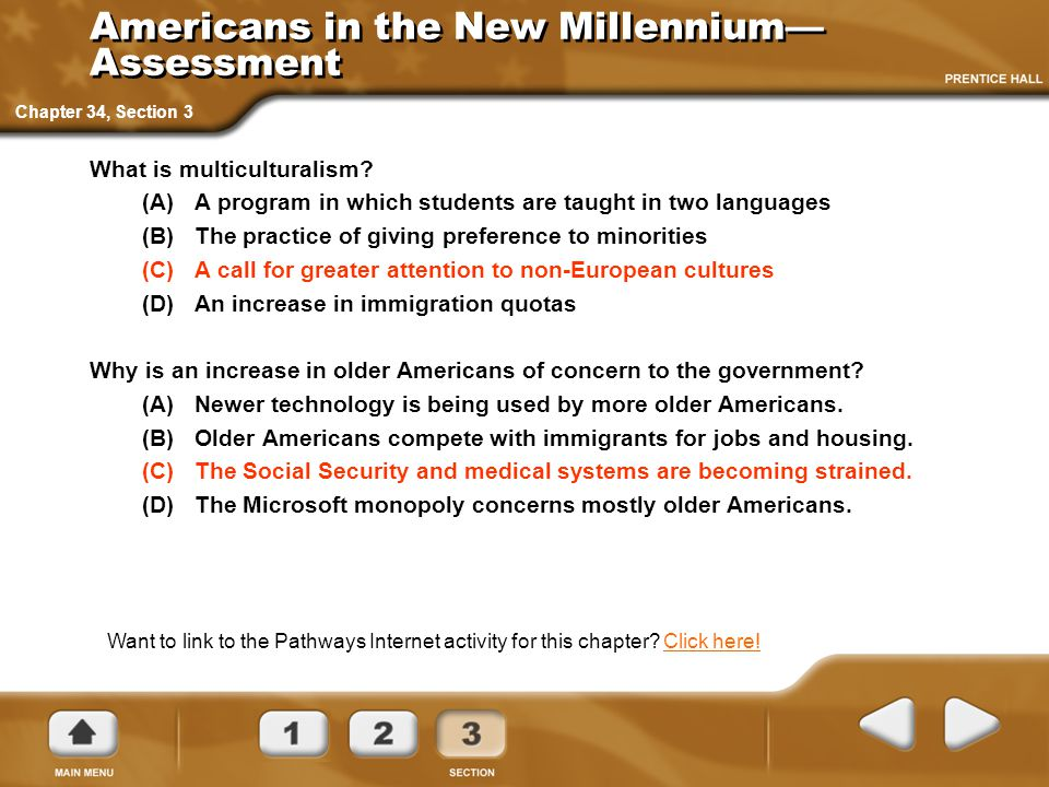 Americans in the New Millennium— Assessment What is multiculturalism? (A) A program in which students are taught in two languages (B) The practice of
