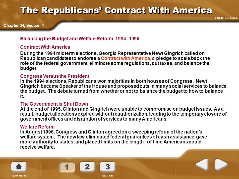The Republicans' Contract With America Welfare Reform In August 1996, Congress and Clinton agreed on a sweeping reform of the nation's welfare system.