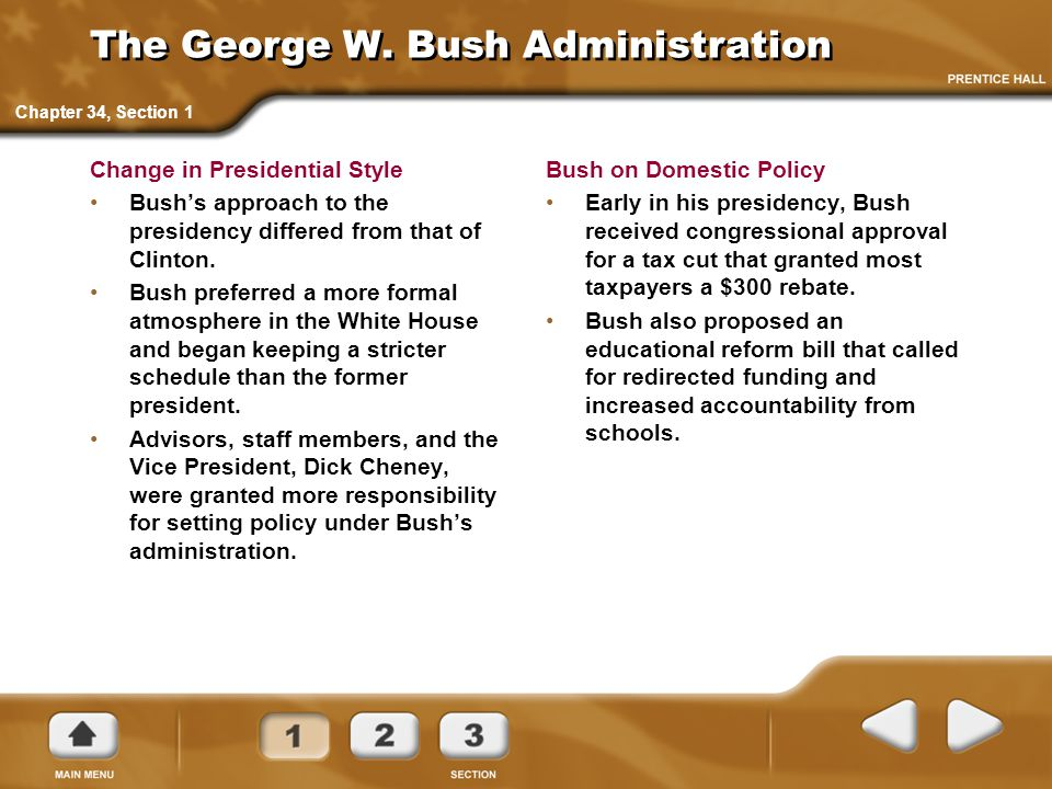 The George W. Bush Administration Change in Presidential Style Bush's approach to the presidency differed from that of Clinton. Bush preferred a more