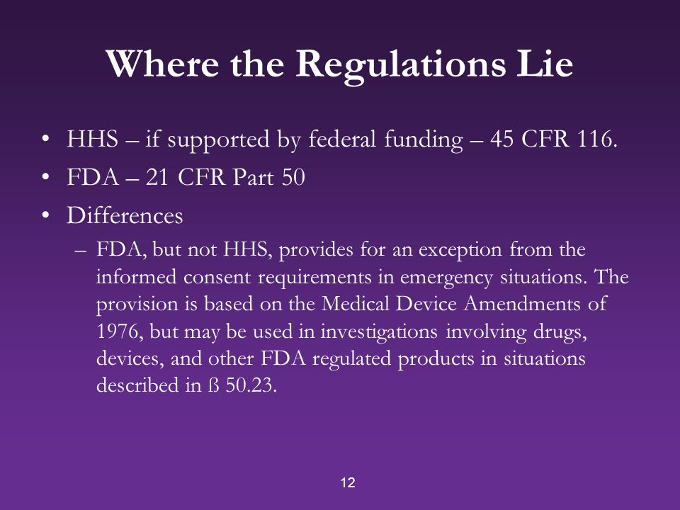 12 Where the Regulations Lie HHS – if supported by federal funding – 45 CFR 116.