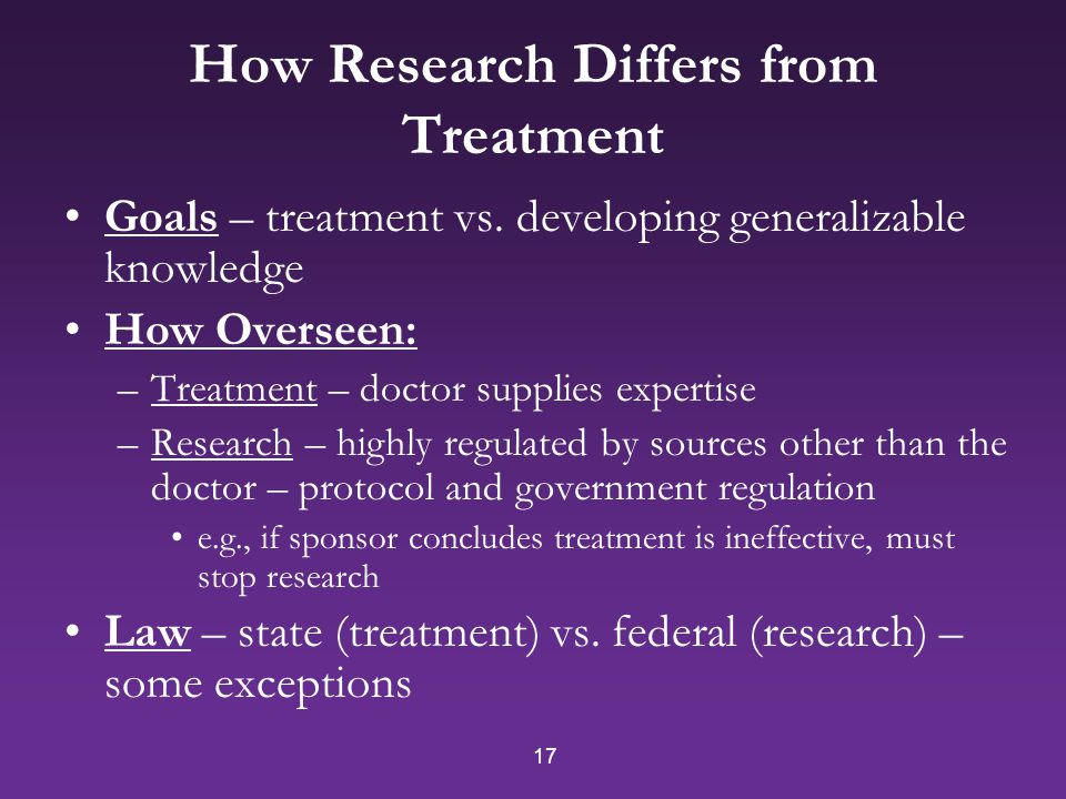 17 How Research Differs from Treatment Goals – treatment vs.