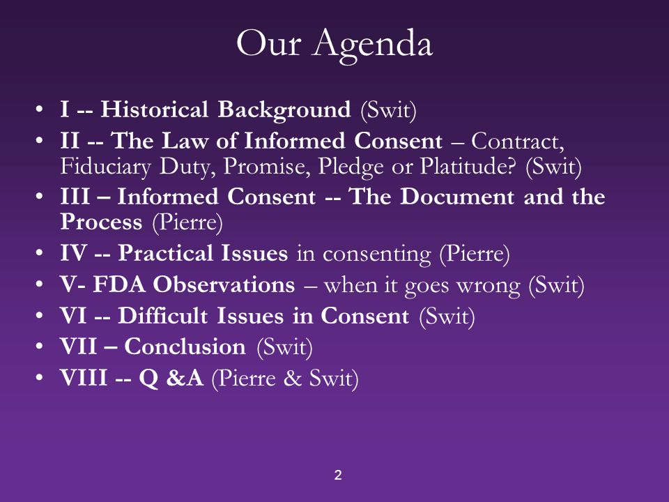 2 Our Agenda I -- Historical Background (Swit) II -- The Law of Informed Consent – Contract, Fiduciary Duty, Promise, Pledge or Platitude.