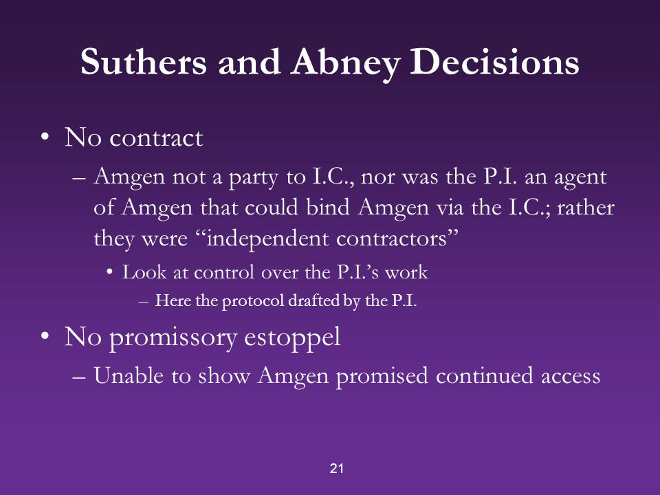 21 Suthers and Abney Decisions No contract –Amgen not a party to I.C., nor was the P.I.