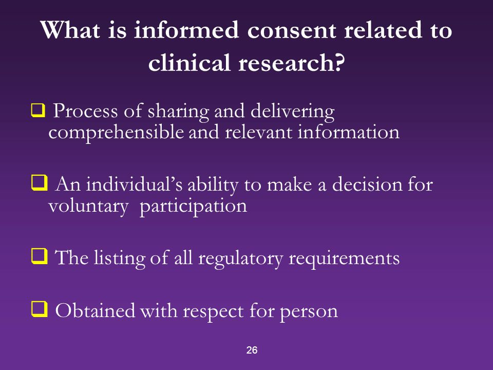 26 What is informed consent related to clinical research.