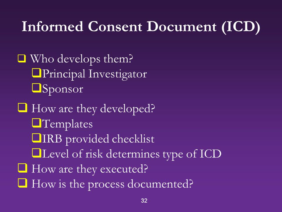 32 Informed Consent Document (ICD)  Who develops them.
