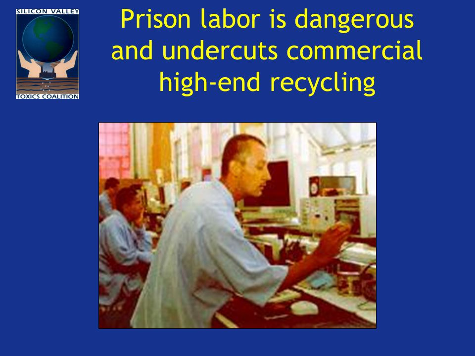 Prison labor is dangerous and undercuts commercial high-end recycling