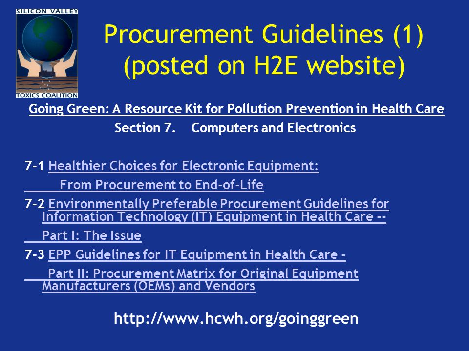 Procurement Guidelines (1) (posted on H2E website) Going Green: A Resource Kit for Pollution Prevention in Health Care Section 7. Computers and Electr
