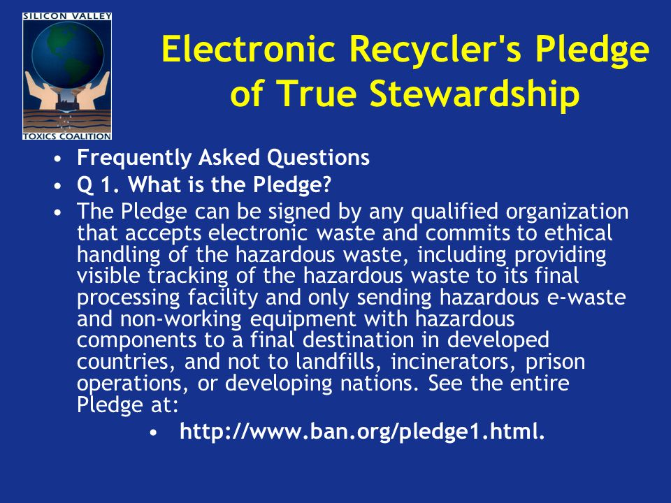 Electronic Recycler s Pledge of True Stewardship Frequently Asked Questions Q 1.