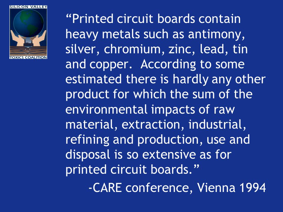 Printed circuit boards contain heavy metals such as antimony, silver, chromium, zinc, lead, tin and copper.