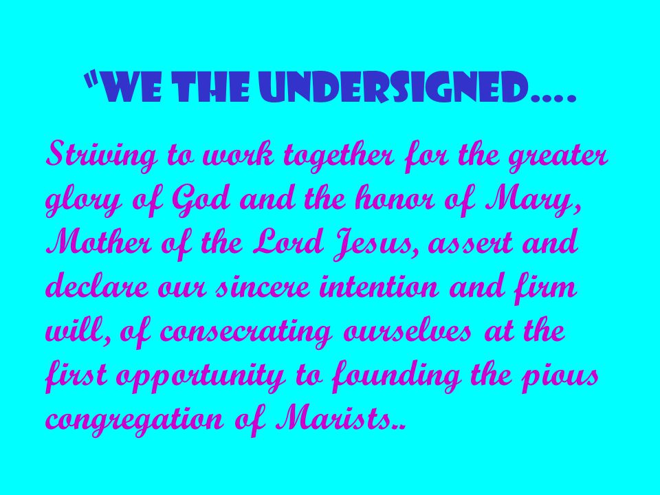 """""""WE THE UNDERSIGNED…. Striving to work together for the greater glory of God and the honor of Mary, Mother of the Lord Jesus, assert and declare our s"""