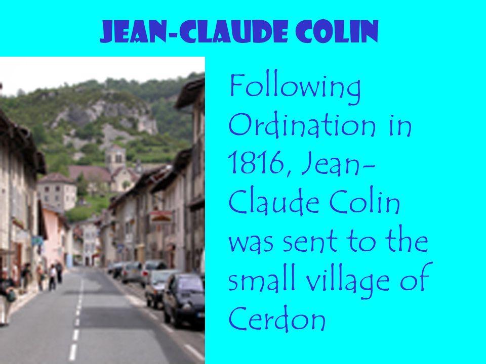 JEAN-CLAUDE COLIN Following Ordination in 1816, Jean- Claude Colin was sent to the small village of Cerdon