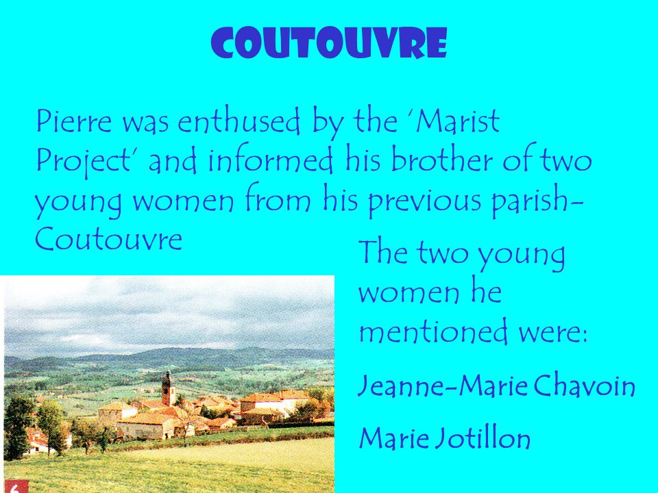 COUTOUVRE Pierre was enthused by the 'Marist Project' and informed his brother of two young women from his previous parish- Coutouvre The two young wo