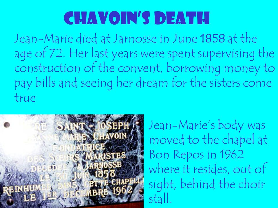 CHAVOIN'S DEATH Jean-Marie died at Jarnosse in June 1858 at the age of 72. Her last years were spent supervising the construction of the convent, borr