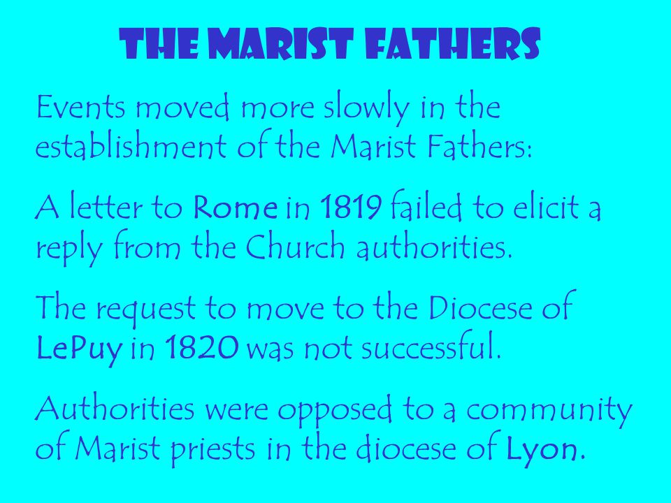THE MARIST FATHERS Events moved more slowly in the establishment of the Marist Fathers: A letter to Rome in 1819 failed to elicit a reply from the Chu