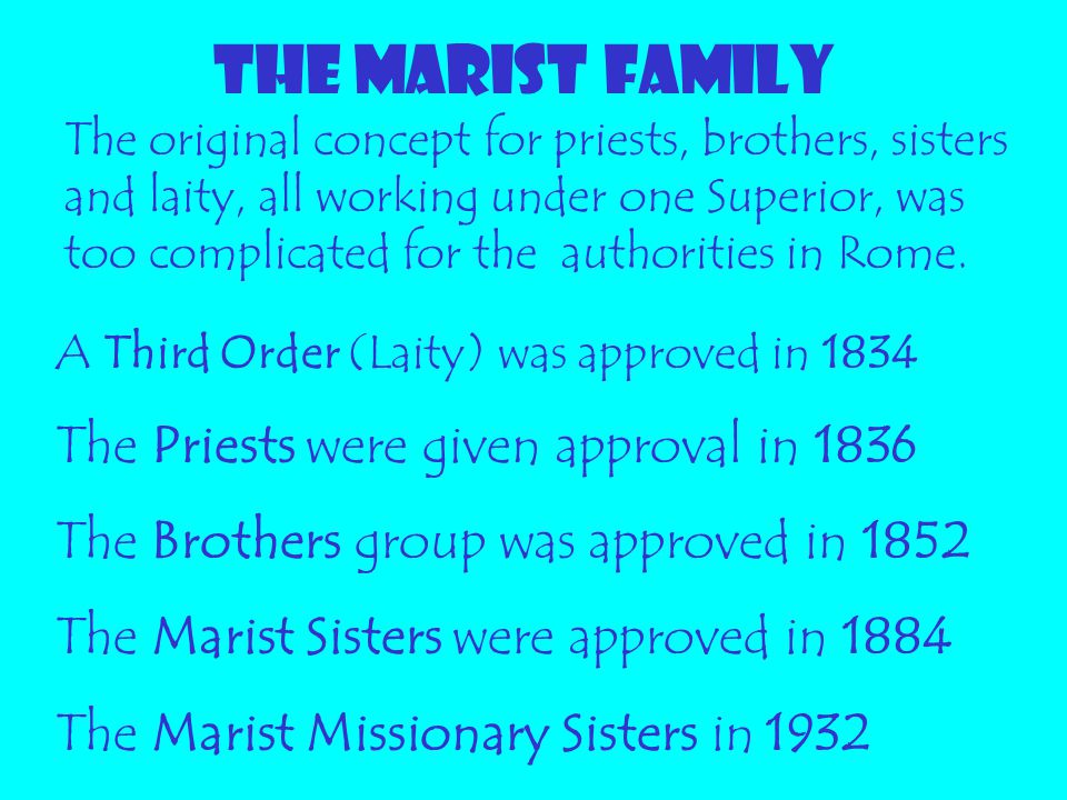 THE MARIST FAMILY The original concept for priests, brothers, sisters and laity, all working under one Superior, was too complicated for the authoriti
