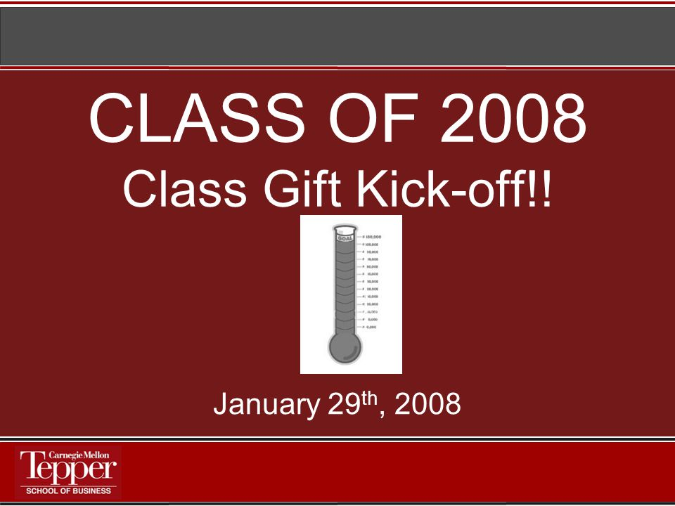 CLASS OF 2008 Class Gift Kick-off!! January 29 th, 2008