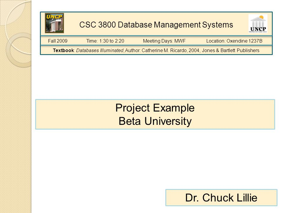 CSC 3800 Database Management Systems Time: 1:30 to 2:20Meeting Days: MWFLocation: Oxendine 1237B Textbook: Databases Illuminated, Author: Catherine M.
