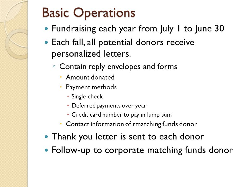 Basic Operations Fundraising each year from July 1 to June 30 Each fall, all potential donors receive personalized letters.