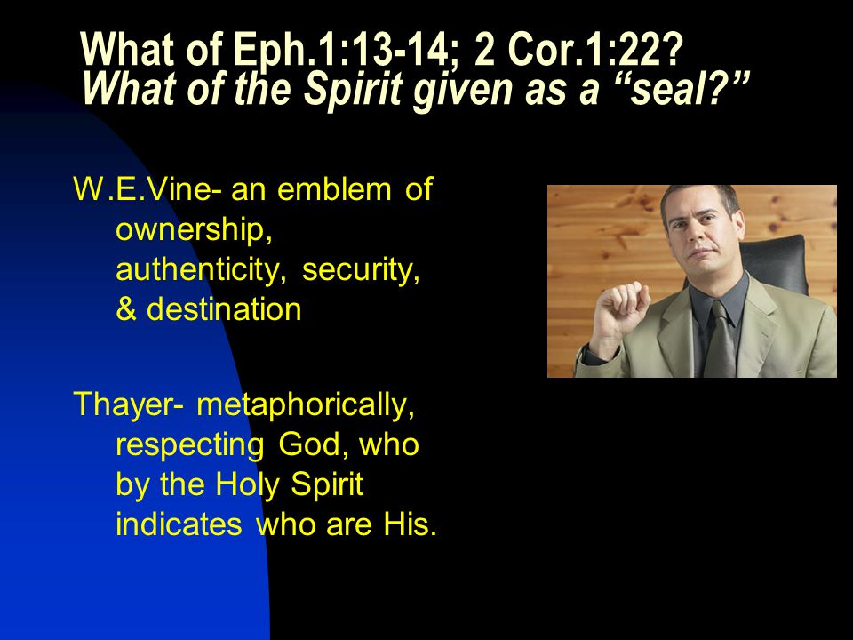 What of Eph.1:13-14; 2 Cor.1:22.