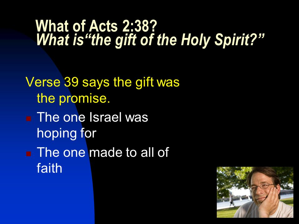 The Spirit is NOT a pledge because He is given personally to each one The Spirit IS a pledge because He was given, i.e., sent….