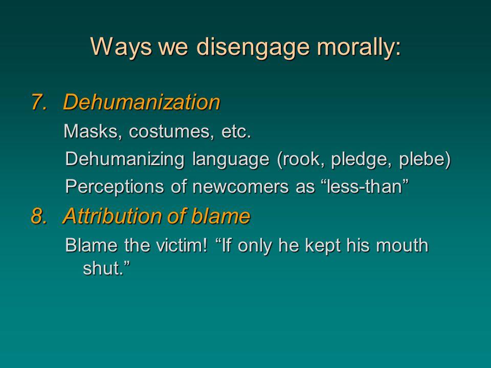 Ways we disengage morally: 7.Dehumanization Masks, costumes, etc.