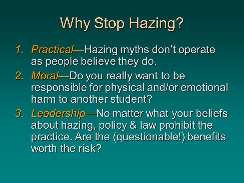 Why Stop Hazing. 1.Practical—Hazing myths don't operate as people believe they do.