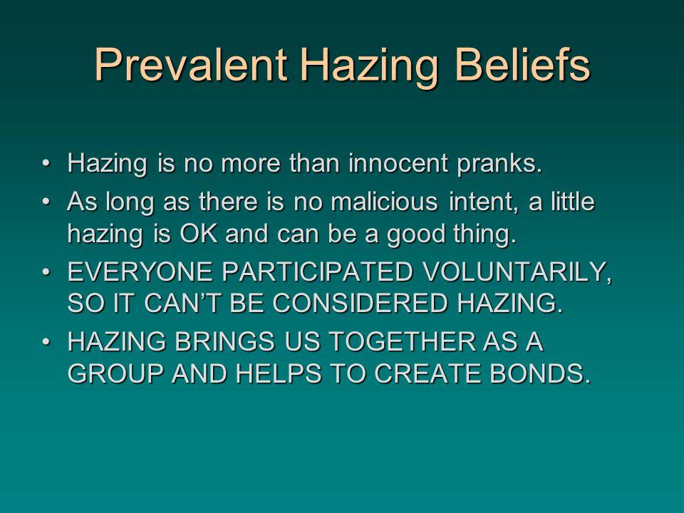 Prevalent Hazing Beliefs Hazing is no more than innocent pranks.Hazing is no more than innocent pranks.
