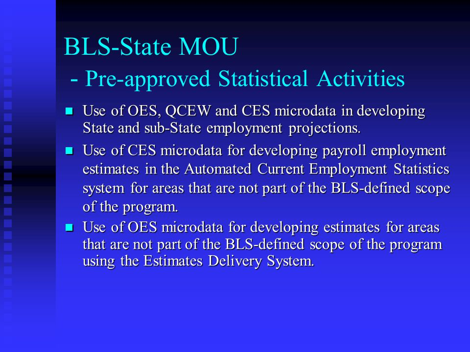 BLS-State MOU - Pre-approved Statistical Activities Use of OES, QCEW and CES microdata in developing State and sub ‑ State employment projections. Use