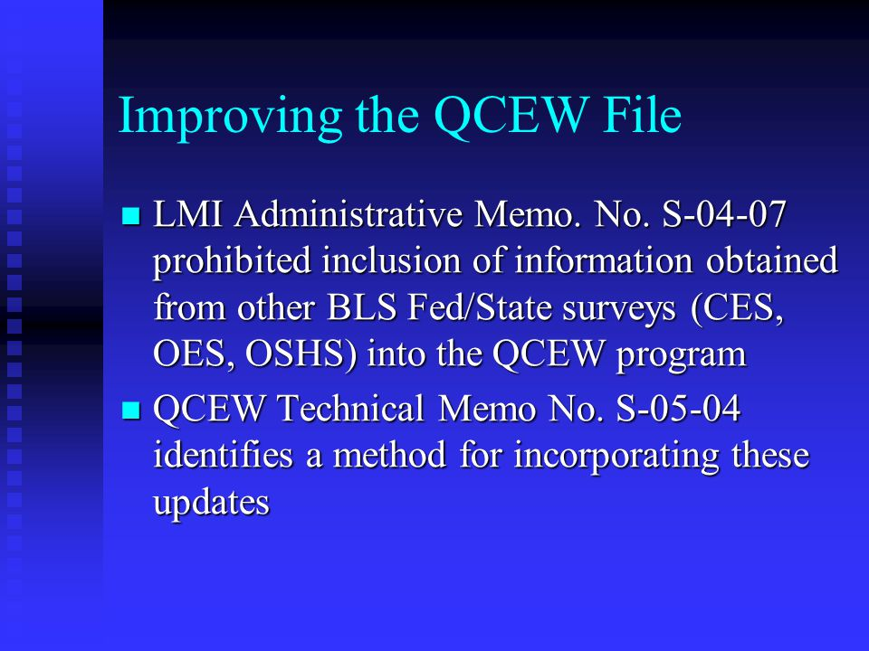 Improving the QCEW File LMI Administrative Memo. No. S-04-07 prohibited inclusion of information obtained from other BLS Fed/State surveys (CES, OES,