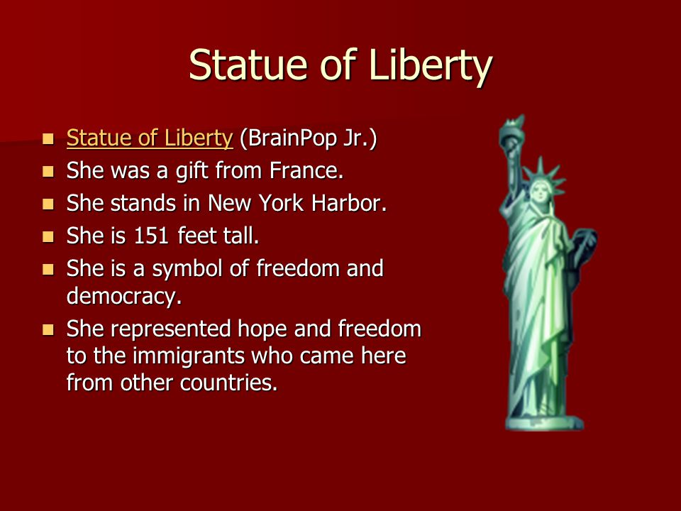 Statue of Liberty Statue of Liberty (BrainPop Jr.) Statue of Liberty (BrainPop Jr.) Statue of Liberty Statue of Liberty She was a gift from France. Sh