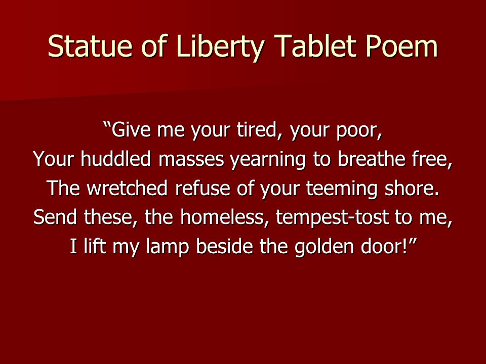 "Statue of Liberty Tablet Poem ""Give me your tired, your poor, Your huddled masses yearning to breathe free, The wretched refuse of your teeming shore."