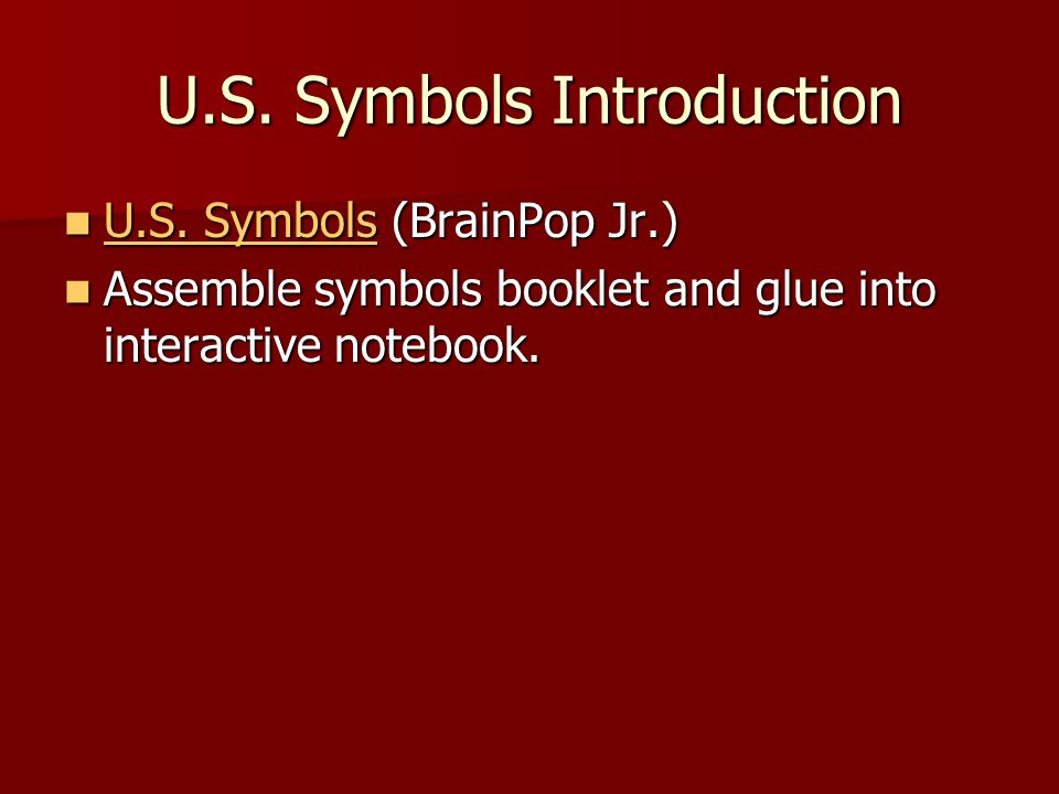 U.S. Symbols Introduction U.S. Symbols (BrainPop Jr.) U.S. Symbols (BrainPop Jr.) U.S. Symbols U.S. Symbols Assemble symbols booklet and glue into int