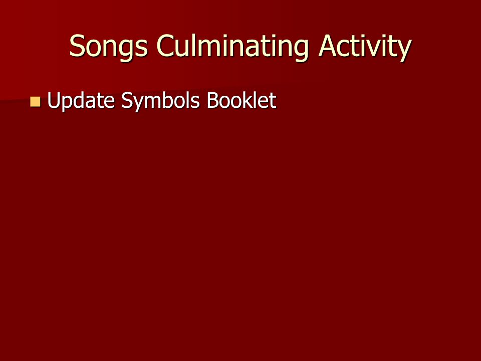 Songs Culminating Activity Update Symbols Booklet Update Symbols Booklet