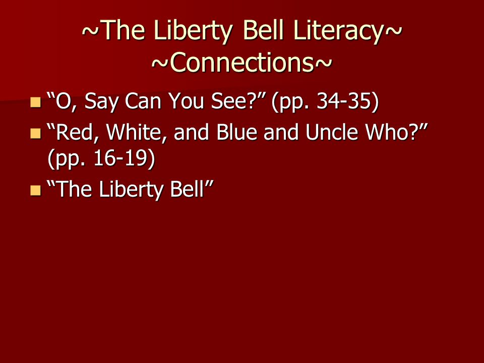 "~The Liberty Bell Literacy~ ~Connections~ ""O, Say Can You See?"" (pp. 34-35) ""O, Say Can You See?"" (pp. 34-35) ""Red, White, and Blue and Uncle Who?"" (p"
